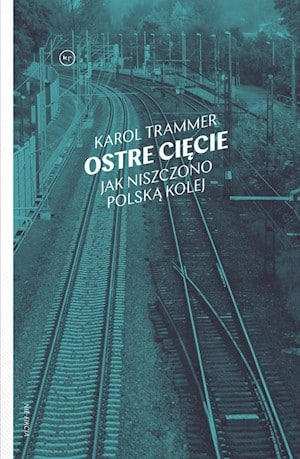 Ostre Ciecie Jak Niszczono Polska Kolej Karol Trammer